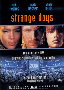 Strange Days with Ralph Fiennes, Angela Bassett, Juliette Lewis. Written by James Cameron and directed by Kathryn Bigelow.