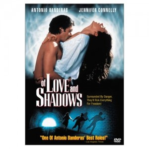 Of love and Shadows, 1994 movie starring Antonio Banderas and Jennifer Connelly