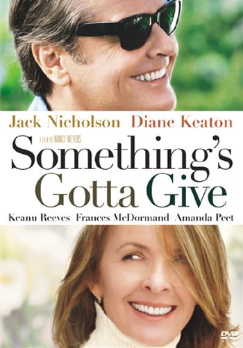 Something's Gotta Give starring Jack Nicholson, Diane Keaton, Keanu Reeves, Amanda Peet and Frances McDormand