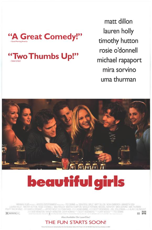 Beautiful Girls starring Timothy Hutton, Matt Dillon, Mira Sorvino, Uma Thurman, Natalie Portman, Michael Rapaport, Noah Emmerich, Lauren Holly and Rosie O'Donnell